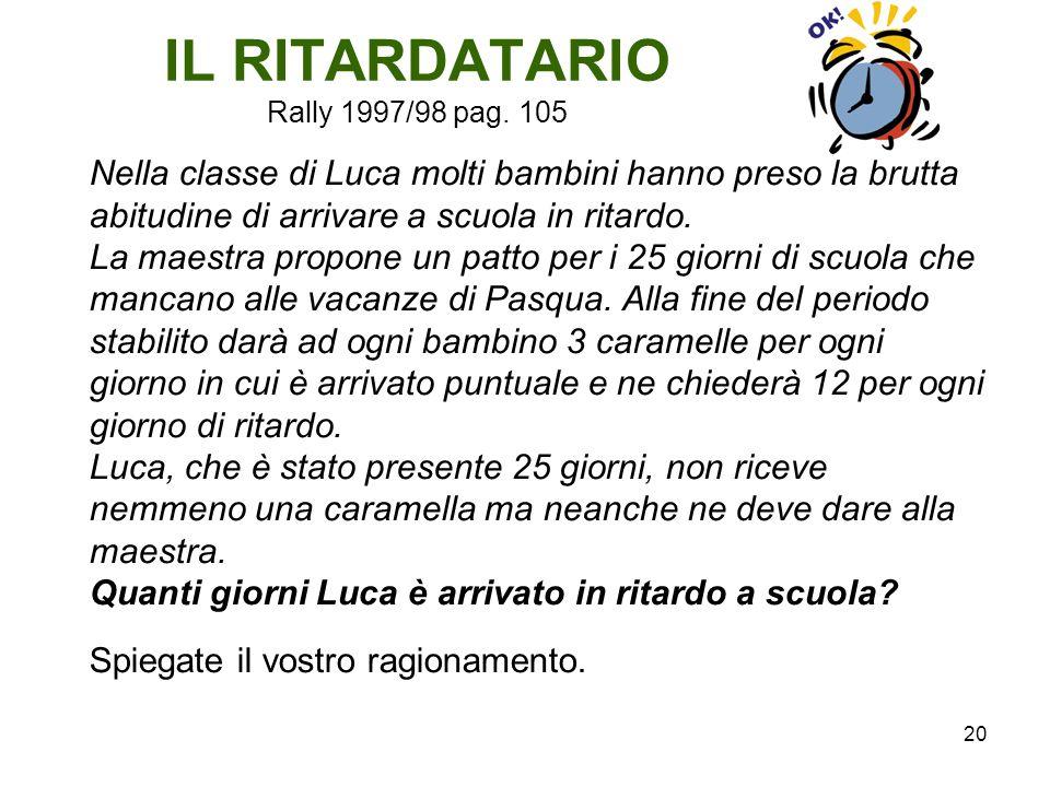 20 IL RITARDATARIO Rally 1997/98 pag. 105 Nella classe di Luca molti bambini hanno preso la brutta abitudine di arrivare a scuola in ritardo. La maest