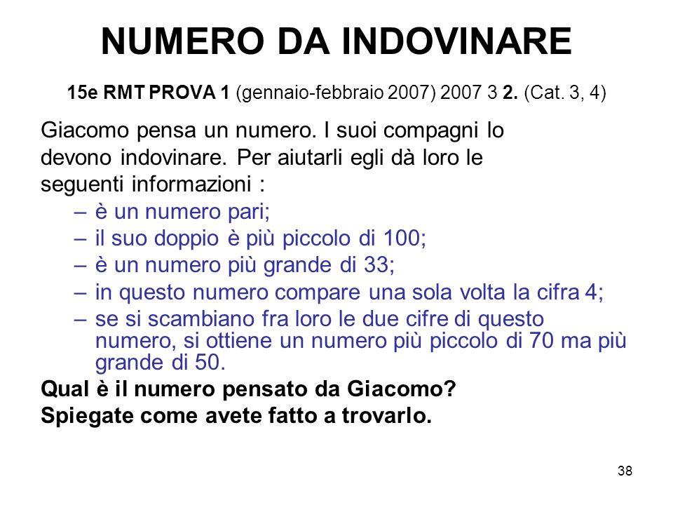 38 NUMERO DA INDOVINARE 15e RMT PROVA 1 (gennaio-febbraio 2007) 2007 3 2. (Cat. 3, 4) Giacomo pensa un numero. I suoi compagni lo devono indovinare. P