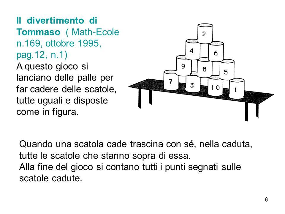 6 Il divertimento di Tommaso ( Math-Ecole n.169, ottobre 1995, pag.12, n.1) A questo gioco si lanciano delle palle per far cadere delle scatole, tutte