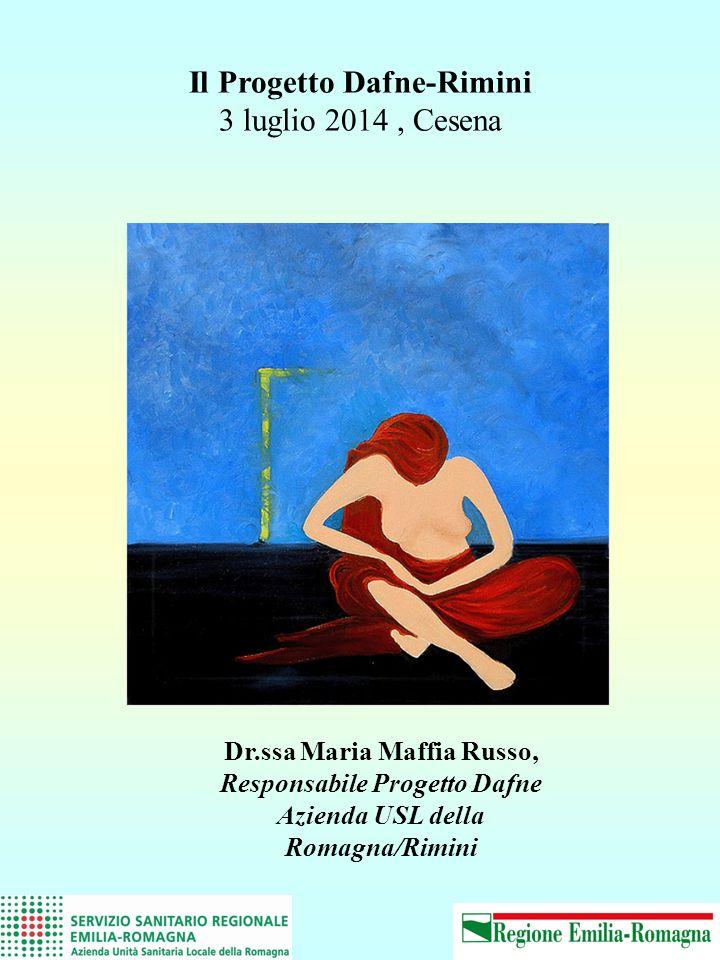 Il Progetto Dafne-Rimini 3 luglio 2014, Cesena Dr.ssa Maria Maffia Russo, Responsabile Progetto Dafne Azienda USL della Romagna/Rimini