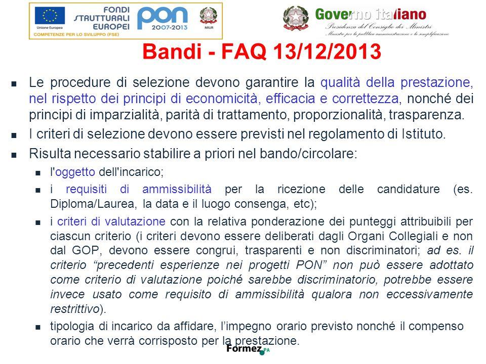 Bandi - FAQ 13/12/2013 Le procedure di selezione devono garantire la qualità della prestazione, nel rispetto dei principi di economicità, efficacia e correttezza, nonché dei principi di imparzialità, parità di trattamento, proporzionalità, trasparenza.