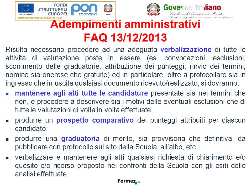 Adempimenti amministrativi FAQ 13/12/2013 Risulta necessario procedere ad una adeguata verbalizzazione di tutte le attività di valutazione poste in essere (es.