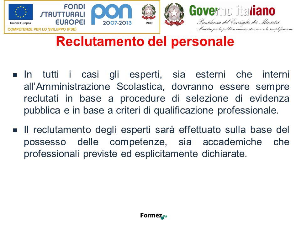 Reclutamento del personale In tutti i casi gli esperti, sia esterni che interni all'Amministrazione Scolastica, dovranno essere sempre reclutati in base a procedure di selezione di evidenza pubblica e in base a criteri di qualificazione professionale.