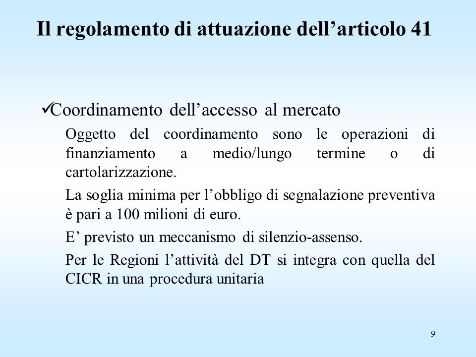 9 Coordinamento dell'accesso al mercato Oggetto del coordinamento sono le operazioni di finanziamento a medio/lungo termine o di cartolarizzazione.