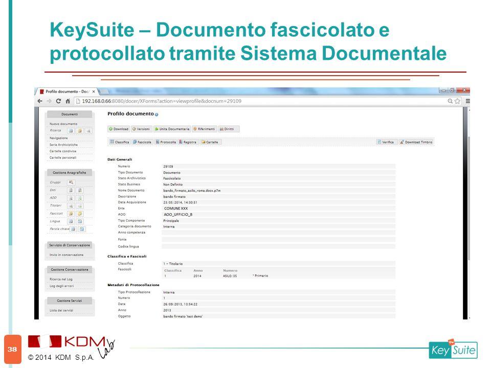 KeySuite – Documento fascicolato e protocollato tramite Sistema Documentale © 2014 KDM S.p.A. 38