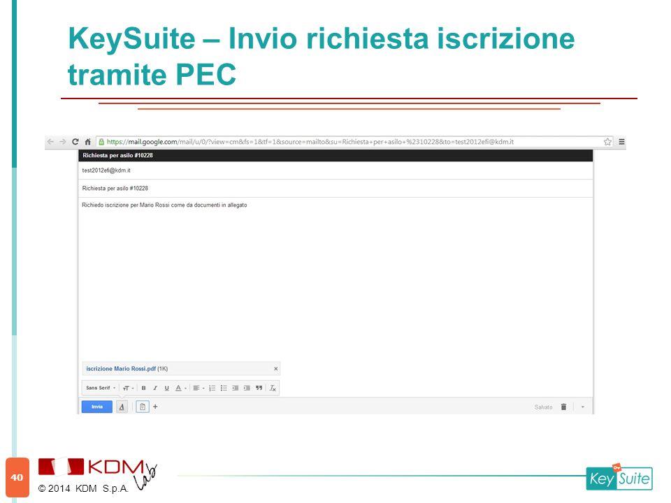 KeySuite – Invio richiesta iscrizione tramite PEC © 2014 KDM S.p.A. 40