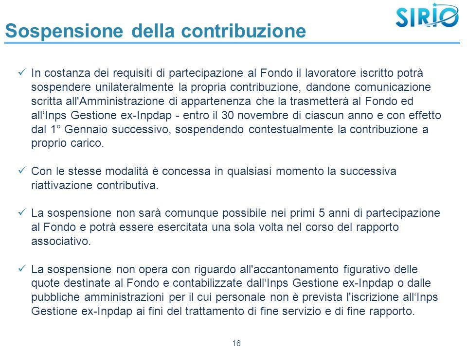 Sospensione della contribuzione In costanza dei requisiti di partecipazione al Fondo il lavoratore iscritto potrà sospendere unilateralmente la propri