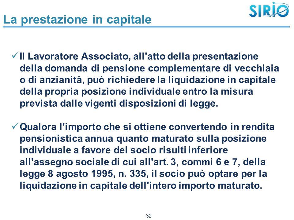 La prestazione in capitale Il Lavoratore Associato, all'atto della presentazione della domanda di pensione complementare di vecchiaia o di anzianità,