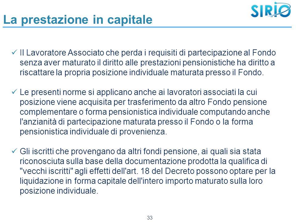 La prestazione in capitale Il Lavoratore Associato che perda i requisiti di partecipazione al Fondo senza aver maturato il diritto alle prestazioni pe