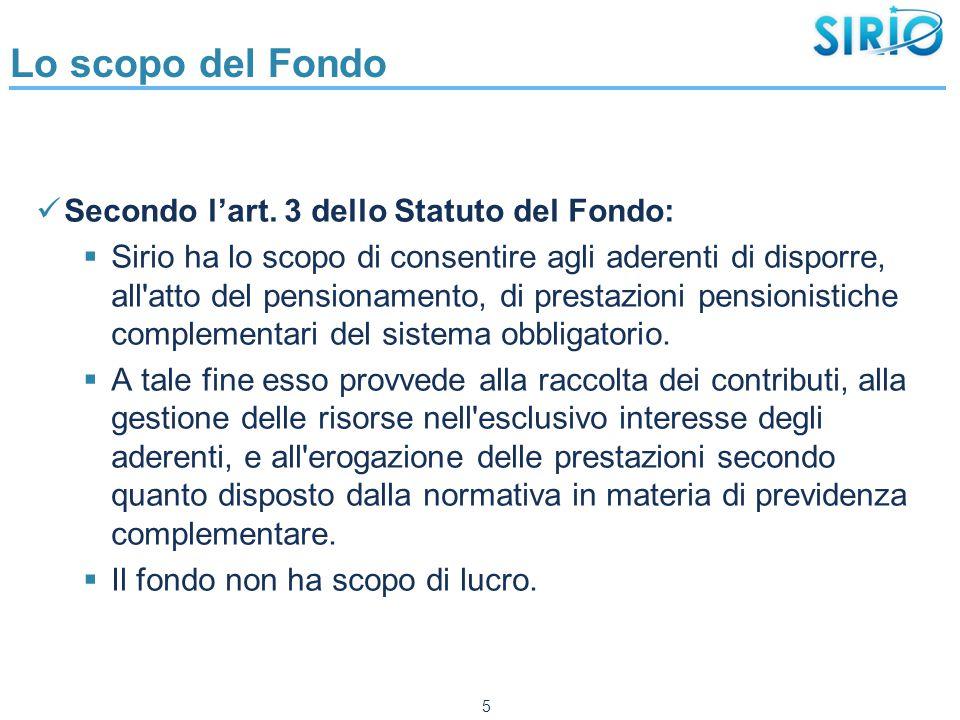 Lo scopo del Fondo Secondo l'art. 3 dello Statuto del Fondo:  Sirio ha lo scopo di consentire agli aderenti di disporre, all'atto del pensionamento,