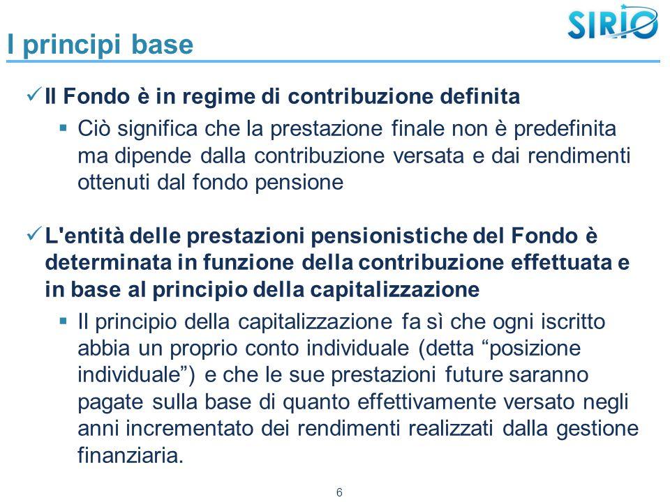 I principi base Il Fondo è in regime di contribuzione definita  Ciò significa che la prestazione finale non è predefinita ma dipende dalla contribuzi