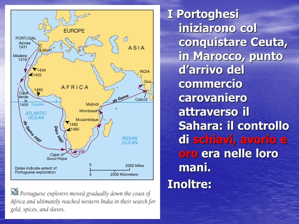 I Portoghesi iniziarono col conquistare Ceuta, in Marocco, punto d'arrivo del commercio carovaniero attraverso il Sahara: il controllo di schiavi, avo
