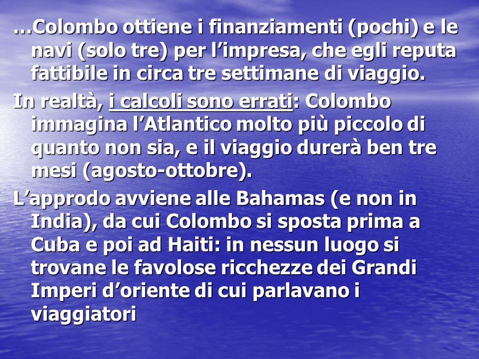 …Colombo ottiene i finanziamenti (pochi) e le navi (solo tre) per l'impresa, che egli reputa fattibile in circa tre settimane di viaggio. In realtà, i