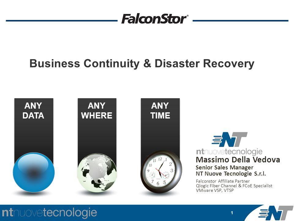 1 Massimo Della Vedova Senior Sales Manager NT Nuove Tecnologie S.r.l. Falconstor Affiliate Partner Qlogic Fiber Channel & FCoE Specialist VMware VSP,