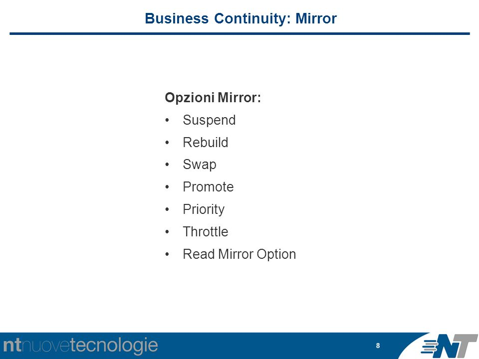 8 Business Continuity: Mirror Opzioni Mirror: Suspend Rebuild Swap Promote Priority Throttle Read Mirror Option