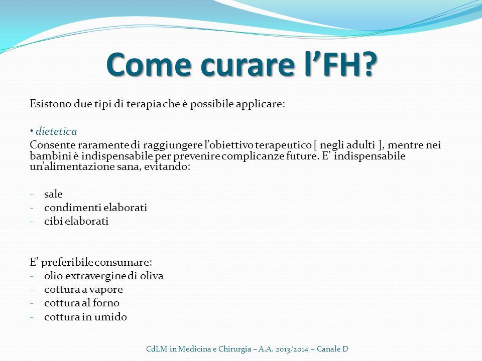 Come curare l'FH? Esistono due tipi di terapia che è possibile applicare: dietetica Consente raramente di raggiungere l'obiettivo terapeutico [ negli