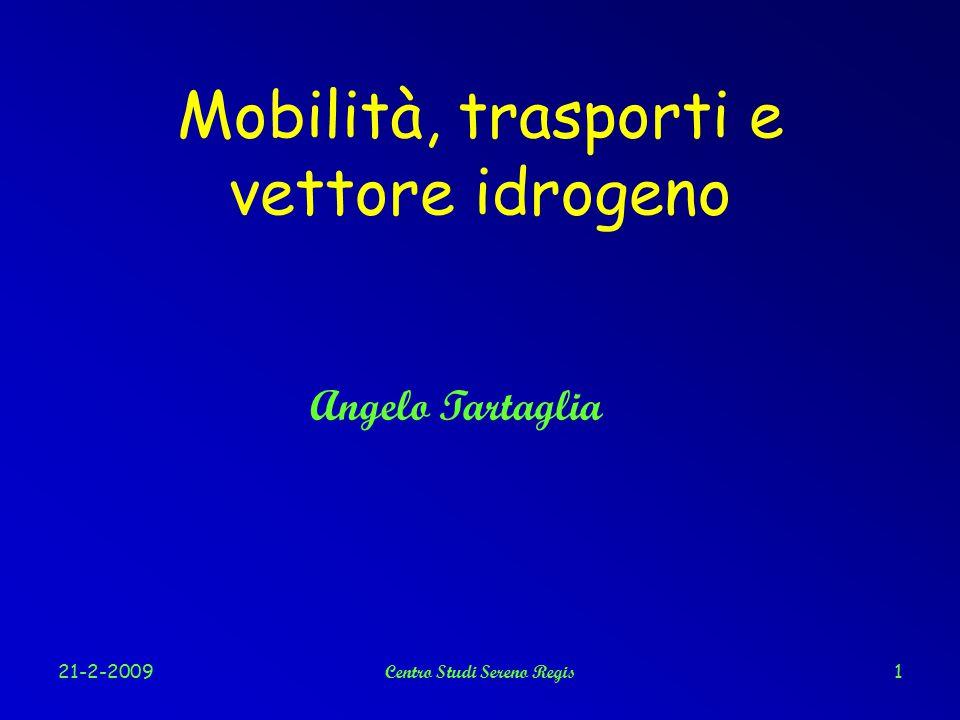 21-2-2009Centro Studi Sereno Regis1 Mobilità, trasporti e vettore idrogeno Angelo Tartaglia