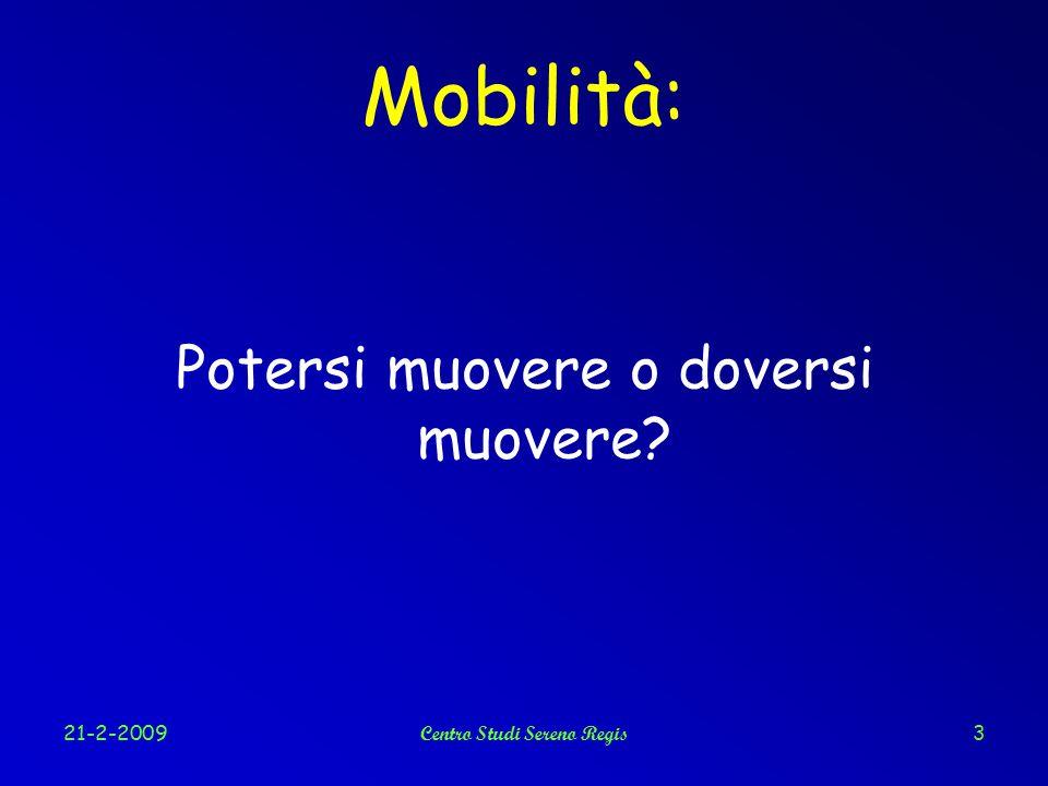 21-2-2009Centro Studi Sereno Regis3 Mobilità: Potersi muovere o doversi muovere