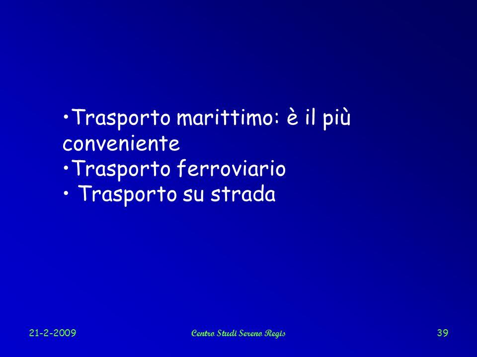 21-2-2009Centro Studi Sereno Regis39 Trasporto marittimo: è il più conveniente Trasporto ferroviario Trasporto su strada
