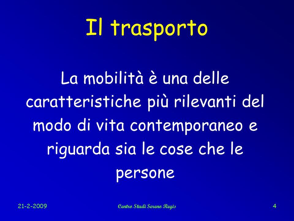 21-2-2009Centro Studi Sereno Regis4 Il trasporto La mobilità è una delle caratteristiche più rilevanti del modo di vita contemporaneo e riguarda sia le cose che le persone