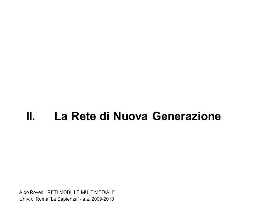 II.La Rete di Nuova Generazione Aldo Roveri, RETI MOBILI E MULTIMEDIALI Univ.