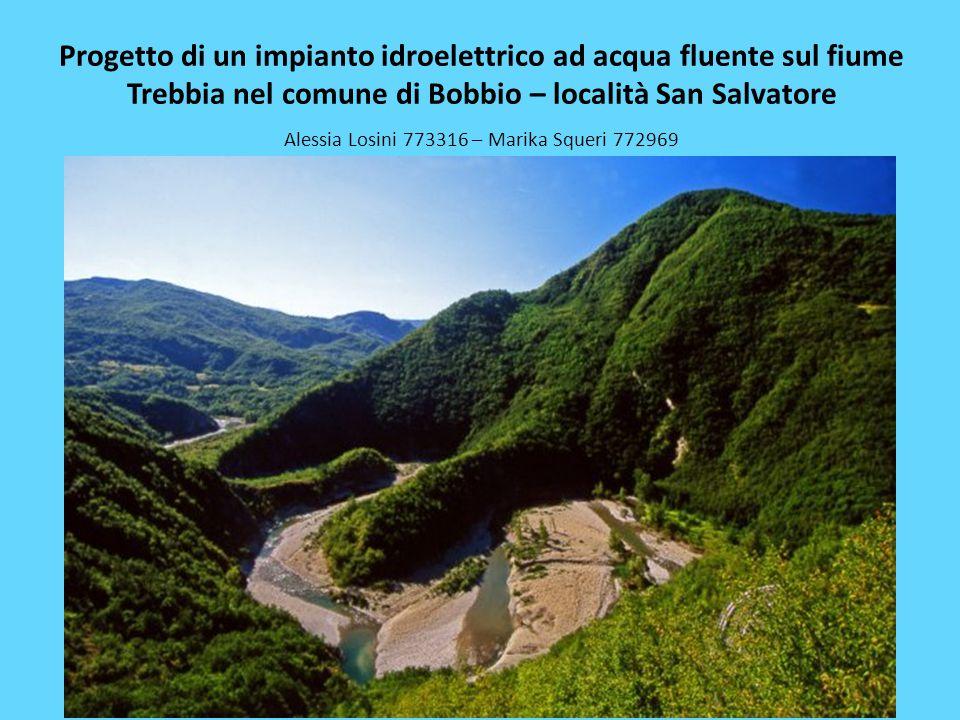 Progetto di un impianto idroelettrico ad acqua fluente sul fiume Trebbia nel comune di Bobbio – località San Salvatore Alessia Losini 773316 – Marika