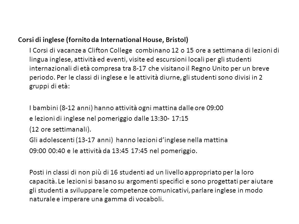 Corsi di inglese (fornito da International House, Bristol) I Corsi di vacanze a Clifton College combinano 12 o 15 ore a settimana di lezioni di lingua