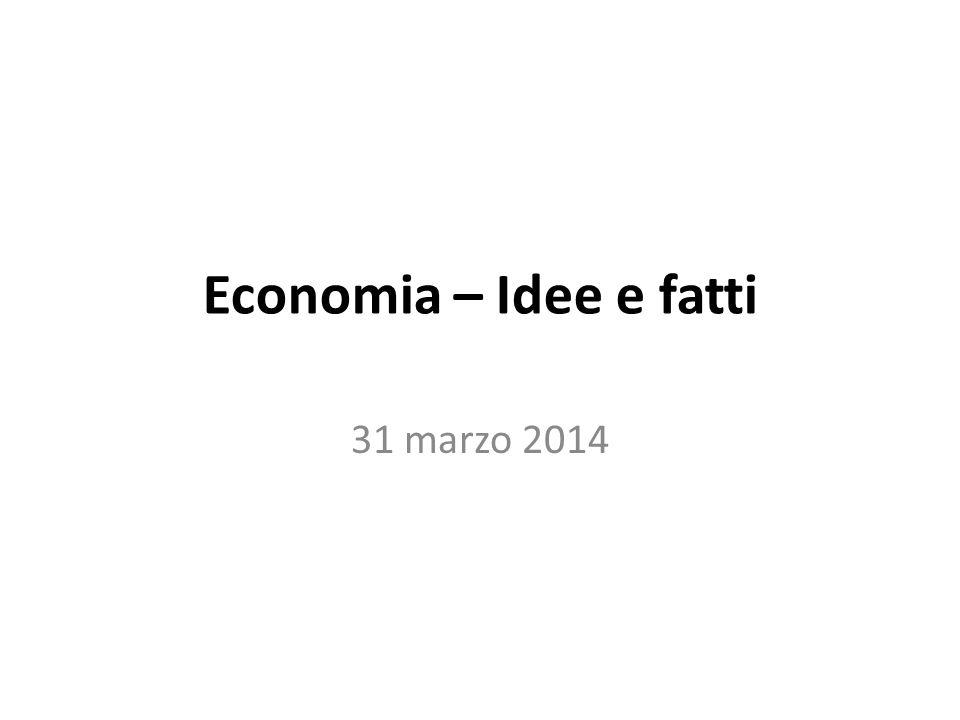 Economia – Idee e fatti 31 marzo 2014