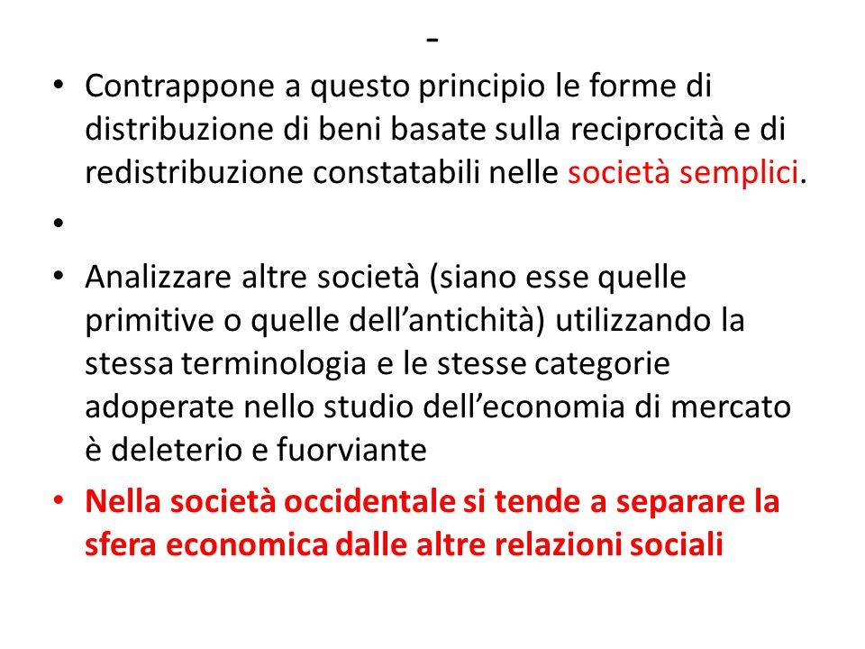 - Contrappone a questo principio le forme di distribuzione di beni basate sulla reciprocità e di redistribuzione constatabili nelle società semplici.