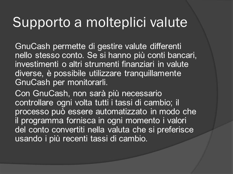 Supporto a molteplici valute GnuCash permette di gestire valute differenti nello stesso conto.
