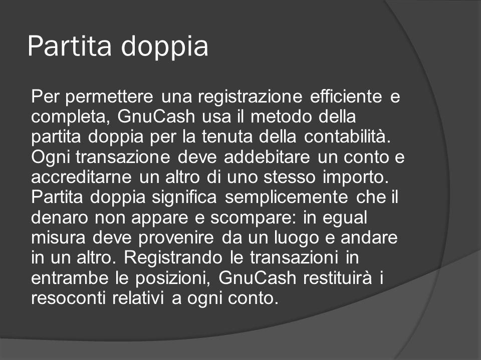 Partita doppia Per permettere una registrazione efficiente e completa, GnuCash usa il metodo della partita doppia per la tenuta della contabilità.
