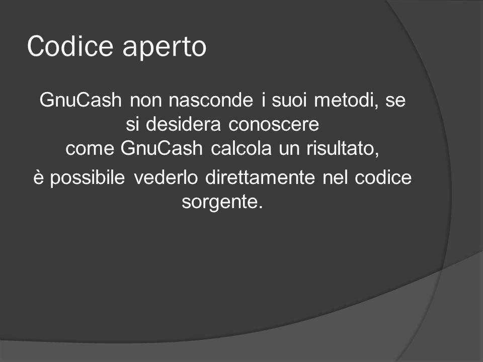 Codice aperto GnuCash non nasconde i suoi metodi, se si desidera conoscere come GnuCash calcola un risultato, è possibile vederlo direttamente nel codice sorgente.