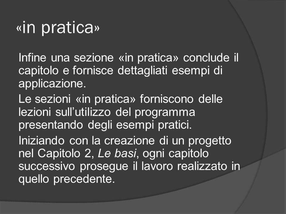 «in pratica» Infine una sezione «in pratica» conclude il capitolo e fornisce dettagliati esempi di applicazione.