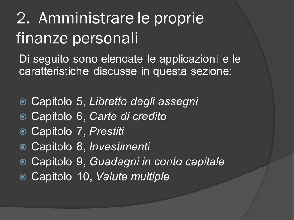 2. Amministrare le proprie finanze personali Di seguito sono elencate le applicazioni e le caratteristiche discusse in questa sezione:  Capitolo 5, L
