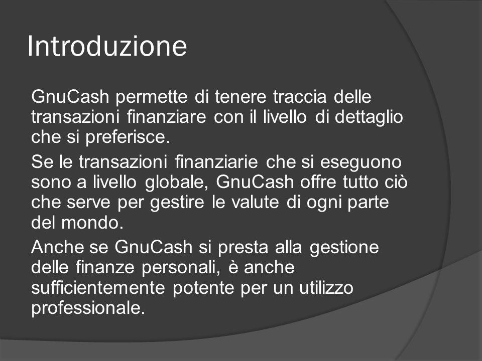 Introduzione GnuCash permette di tenere traccia delle transazioni finanziare con il livello di dettaglio che si preferisce.