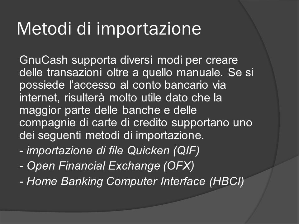 Metodi di importazione GnuCash supporta diversi modi per creare delle transazioni oltre a quello manuale.