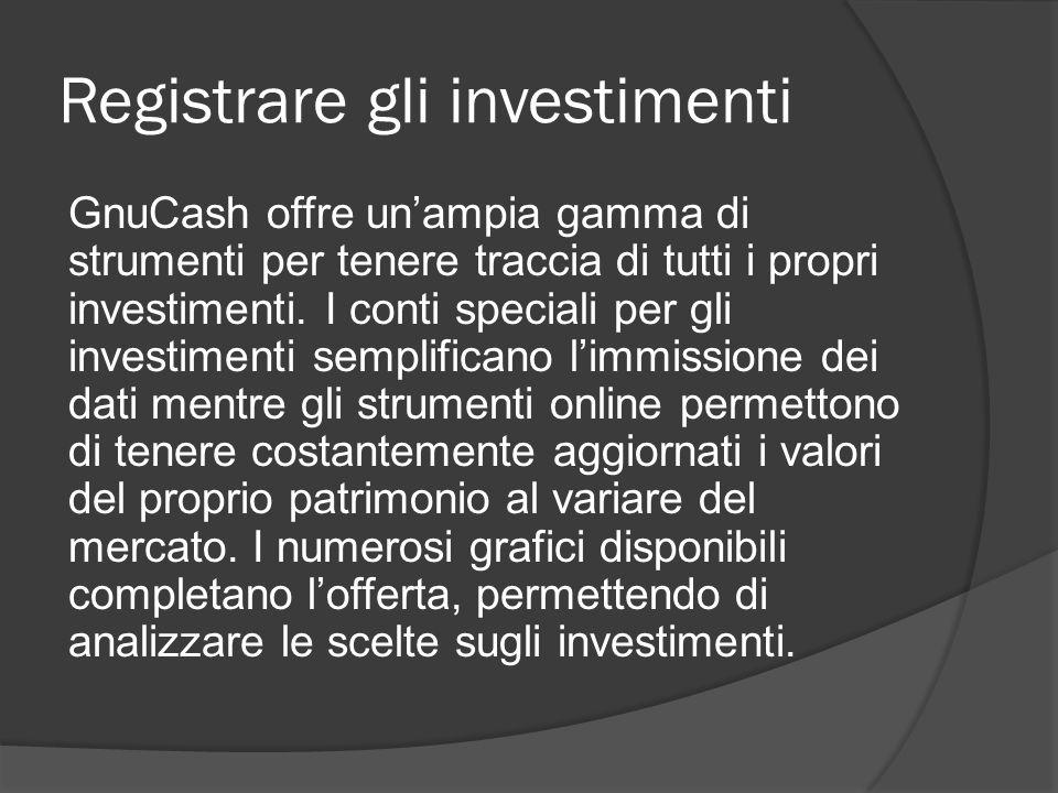 Registrare gli investimenti GnuCash offre un'ampia gamma di strumenti per tenere traccia di tutti i propri investimenti.