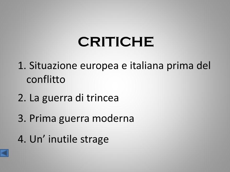 CRITICHE 1. Situazione europea e italiana prima del conflitto 2. La guerra di trincea 3. Prima guerra moderna 4. Un' inutile strage