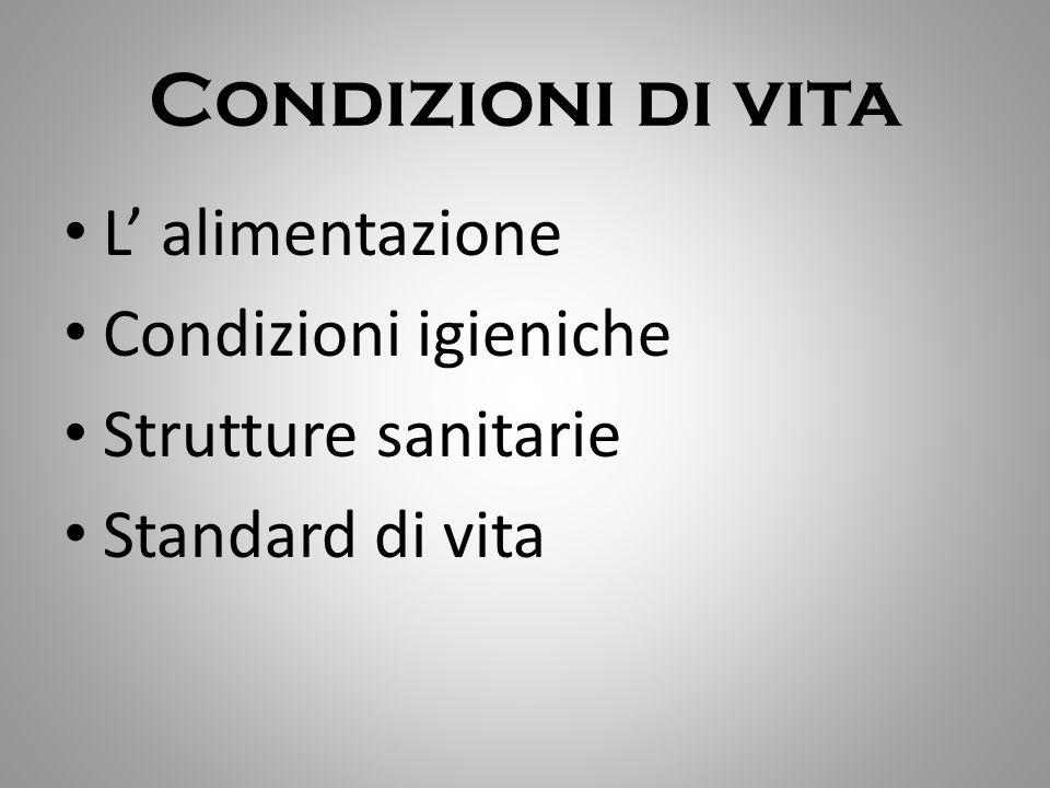 Condizioni di vita L' alimentazione Condizioni igieniche Strutture sanitarie Standard di vita