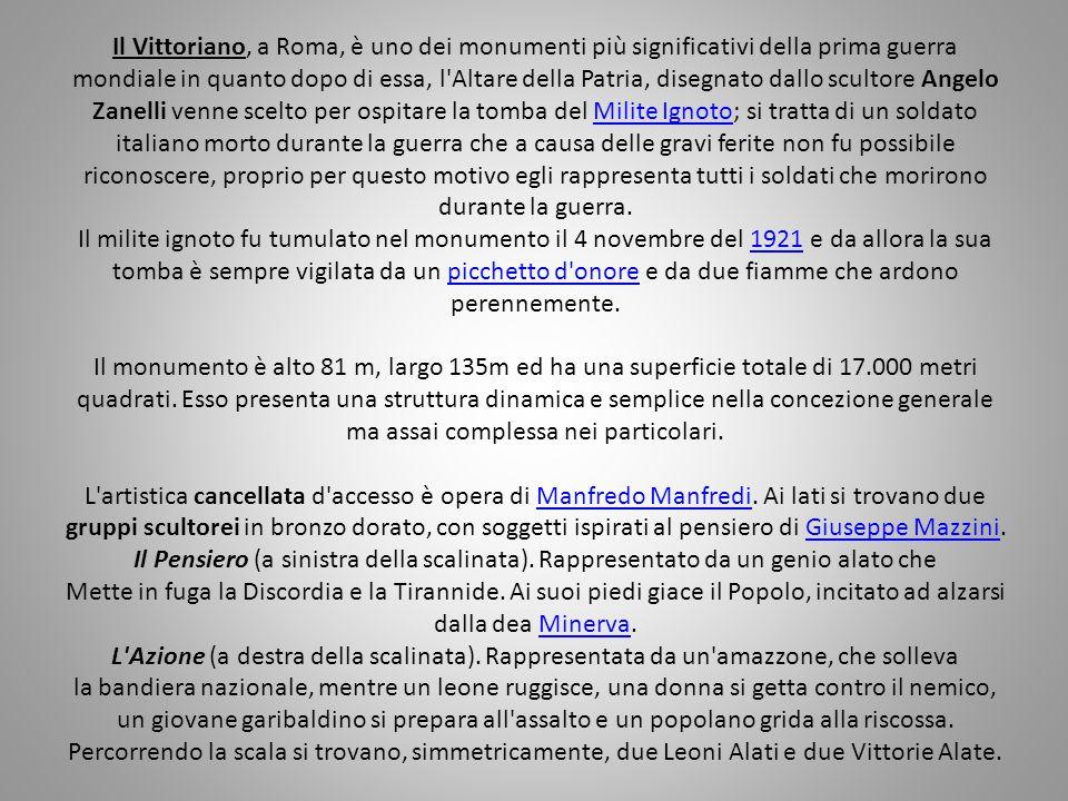 Il Vittoriano, a Roma, è uno dei monumenti più significativi della prima guerra mondiale in quanto dopo di essa, l'Altare della Patria, disegnato dall