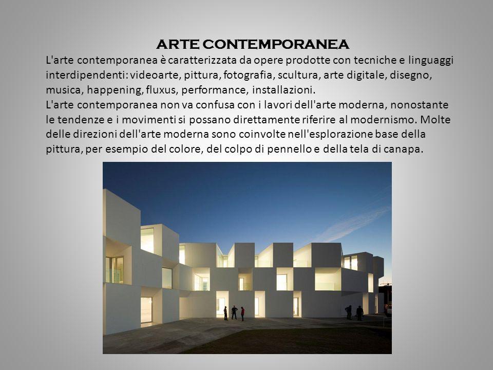 ARTE CONTEMPORANEA L'arte contemporanea è caratterizzata da opere prodotte con tecniche e linguaggi interdipendenti: videoarte, pittura, fotografia, s