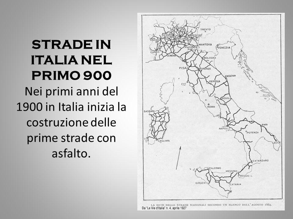 STRADE IN ITALIA NEL PRIMO 900 Nei primi anni del 1900 in Italia inizia la costruzione delle prime strade con asfalto.
