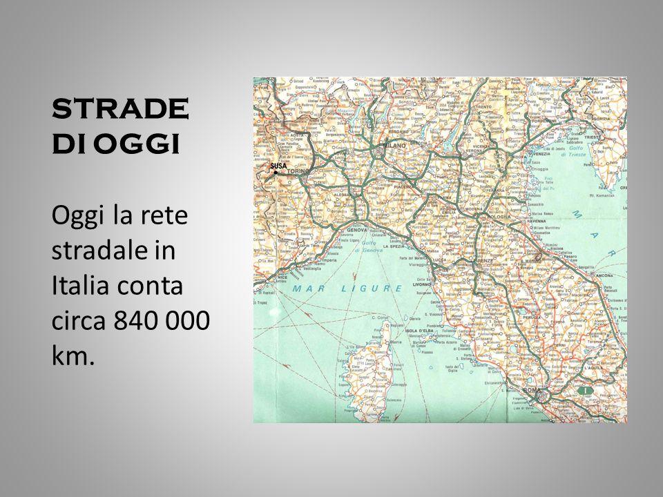 STRADE DI OGGI Oggi la rete stradale in Italia conta circa 840 000 km.
