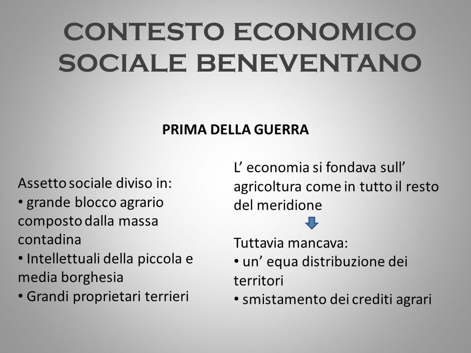 CONTESTO ECONOMICO SOCIALE BENEVENTANO Assetto sociale diviso in: grande blocco agrario composto dalla massa contadina Intellettuali della piccola e m