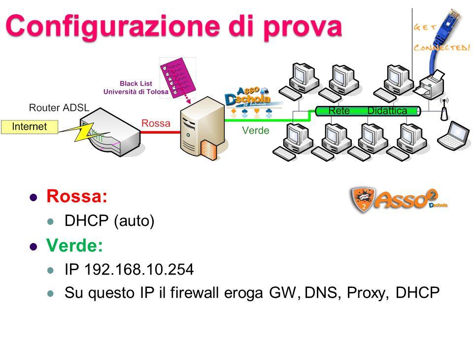 Configurazione di prova Rossa: DHCP (auto) Verde: IP 192.168.10.254 Su questo IP il firewall eroga GW, DNS, Proxy, DHCP