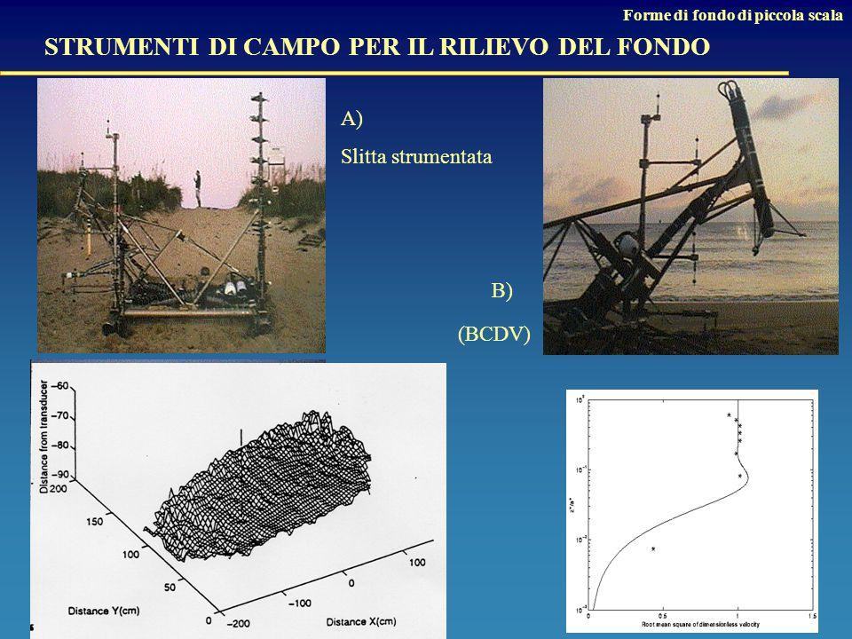 STRUMENTI DI CAMPO PER IL RILIEVO DEL FONDO Forme di fondo di piccola scala Slitta strumentata A) C) (CRAB) B) (BCDV)