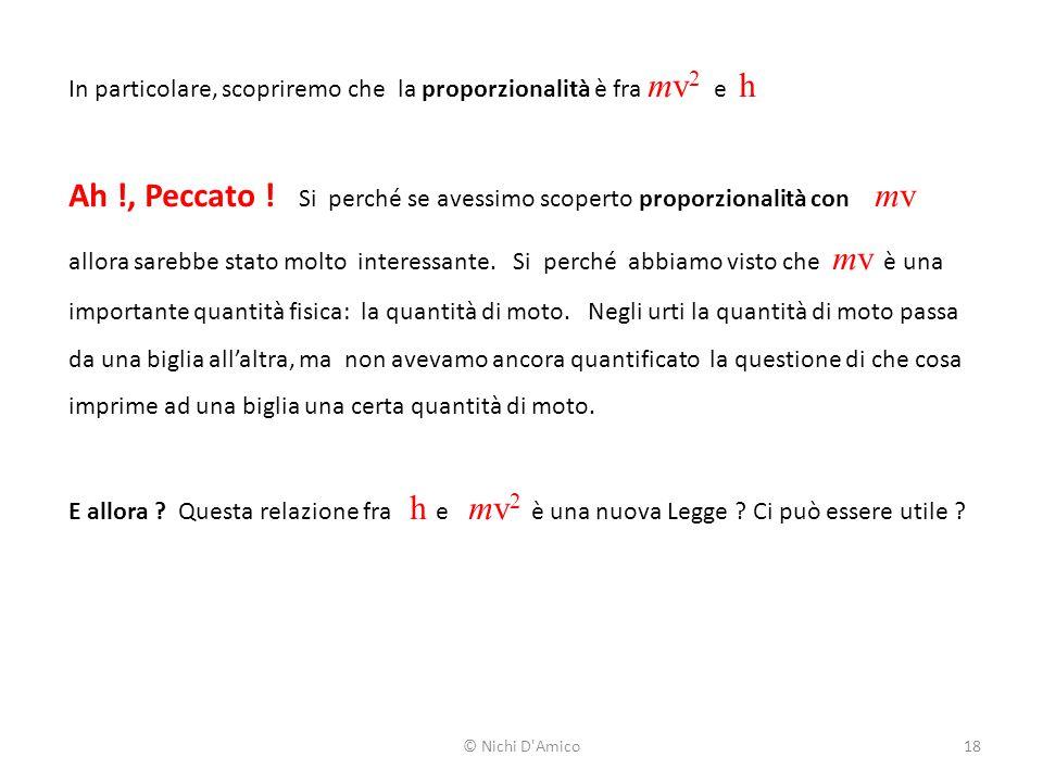 18 In particolare, scopriremo che la proporzionalità è fra mv 2 e h Ah !, Peccato .