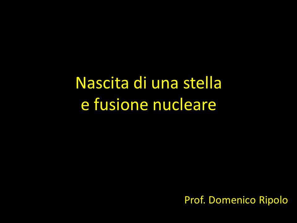 Nascita di una stella e fusione nucleare Prof. Domenico Ripolo