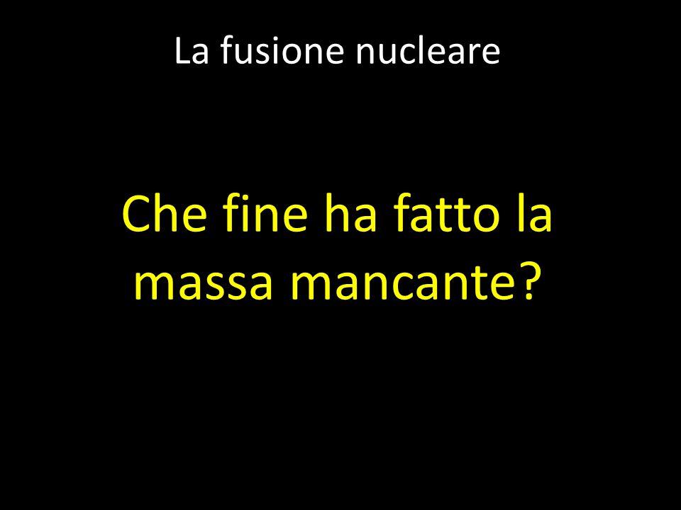 La fusione nucleare Che fine ha fatto la massa mancante?