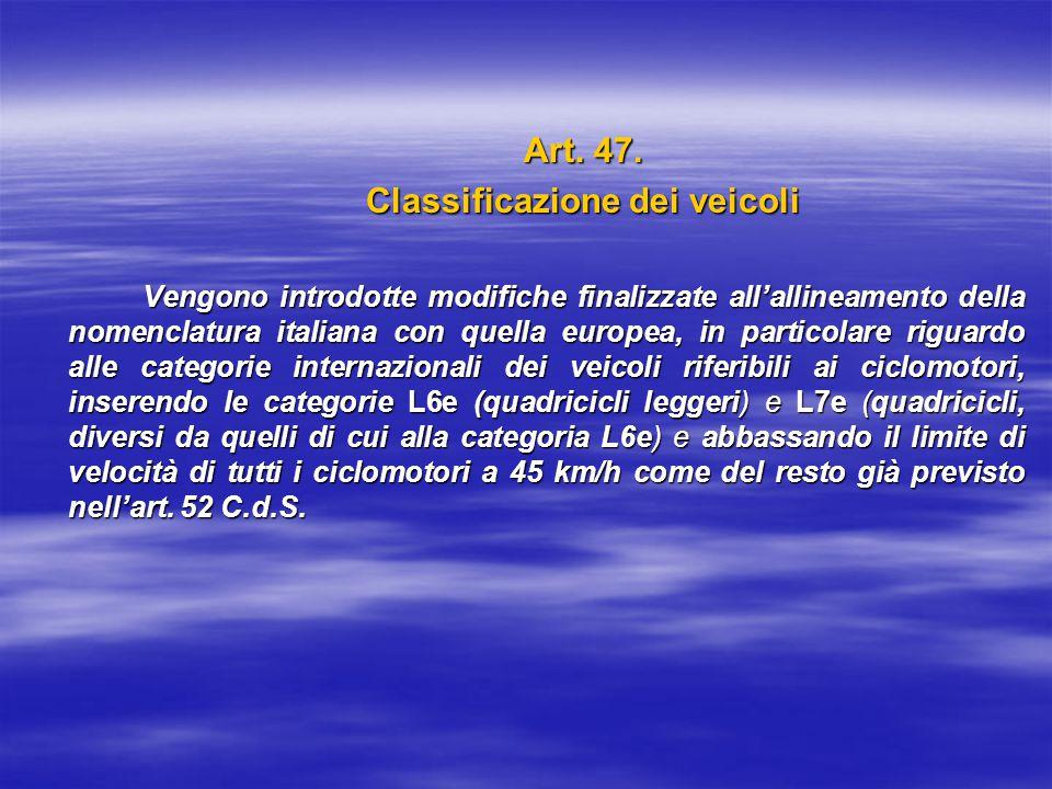 Art. 47. Classificazione dei veicoli Vengono introdotte modifiche finalizzate all'allineamento della nomenclatura italiana con quella europea, in part